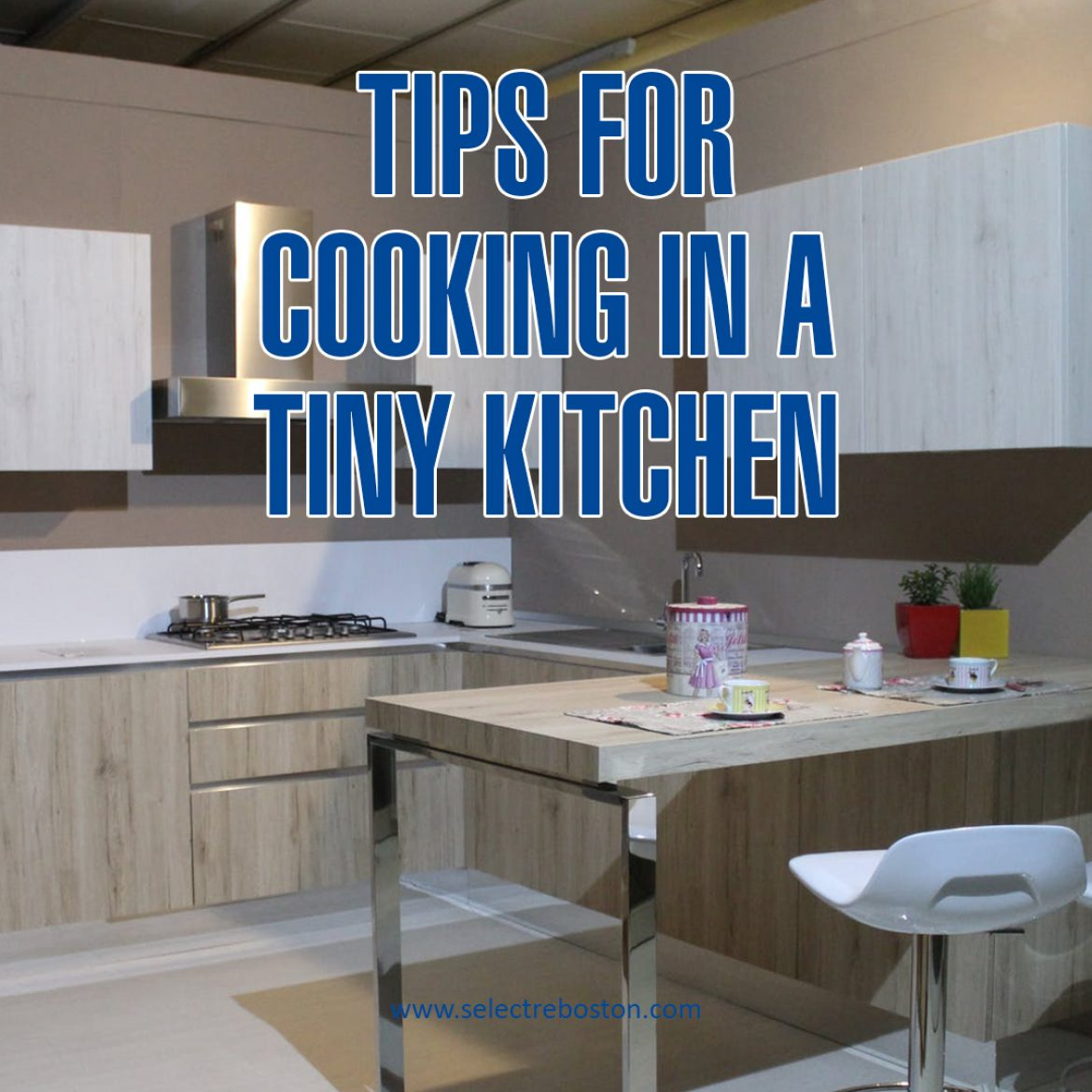 5 Genius Tips for Cooking in a Tiny Kitchen - SelectRE Boston